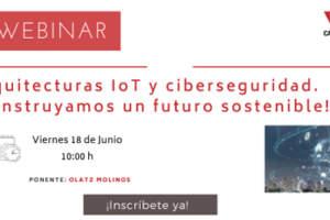 Webinar: Arquitecturas IoT y ciberseguridad. ¡Construyamos un futuro sostenible!